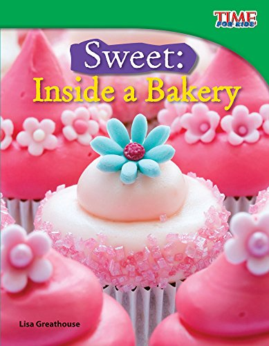 Sweet: Inside a Bakery (TIME FOR KIDS® Nonfiction Readers)