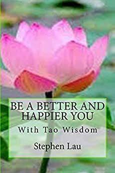Be A Better And Happier You With Tao Wisdom (TAO The Way to Biblical Wisdom Book 2) by [Lau, Stephen]