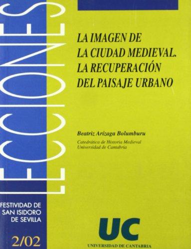 Descargar Libro La Imagen De La Ciudad Medieval: La Recuperación Del Paisaje Urbano Beatriz Arízaga Bolumburu