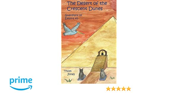 The Desert of the Crescent Dunes: Guardians of Elestra: Thom ...