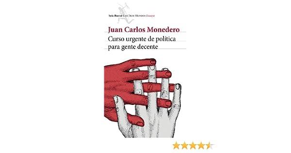 Curso urgente de política para gente decente: Juan Carlos ...