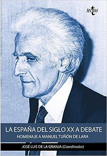 La España del siglo XX a debate: Homenaje a Manuel Tuñón de Lara ...