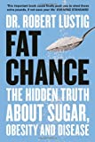 Fat Chance: The Hidden Truth About Sugar, Obesity and Disease