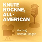 Knute Rockne, All-American: Classic Movies on the Radio | Lux Radio Theatre