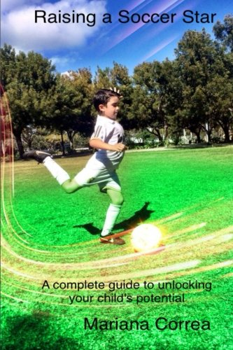 Raising a Soccer Star: A Complete Guide to Unlocking Your Child's Potential pdf