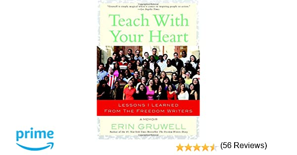 teach your heart lessons i learned from the dom writers teach your heart lessons i learned from the dom writers erin gruwell 9780767915847 com books