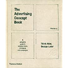 The Advertising Concept Book: Think Now, Design Later. by Pete Barry