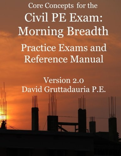 Civil PE Exam Morning Breadth Practice Exams and Reference Manual: 80 Civil Morning Breadth Practice Problems (Core Concepts Version 2.0)