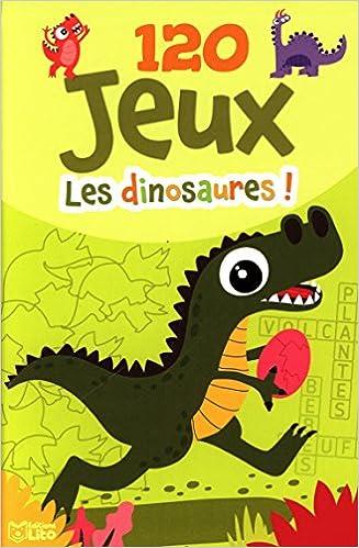 Livre 120 jeux les dinosaures ! De 5 à 8 ans pdf ebook