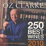 Oz Clarke 250 Best Wines 2010
