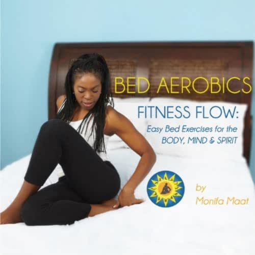 Bed Aerobics Fitness Flow: Easy Bed Exercises for the Body, Mind & Spirit