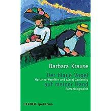 Der blaue Vogel auf meiner Hand. Marianne Werefkin und Alexej Jawlensky.