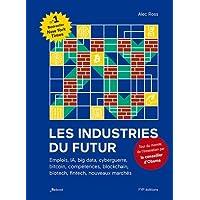 Les industries du futur : Emplois, IA, big data, cyberguerre, bitcoin, compétences, blockchain, biotech, fintech, nouveaux marchés