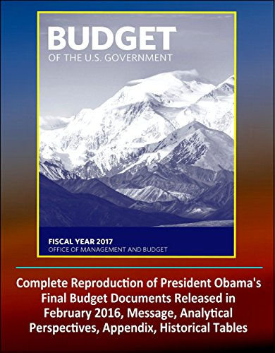 2017 Budget of the United States Government: Complete Reproduction of President Obama's Final Budget Documents Released in February 2016, Message, Analytical Perspectives, Appendix, Historical Tables