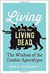 Living with the Living Dead: The Wisdom of the Zombie Apocalypse