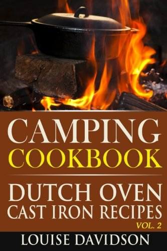 Camping Cookbook: Dutch Oven Cast Iron Recipes Vol. 2 by Louise Davidson