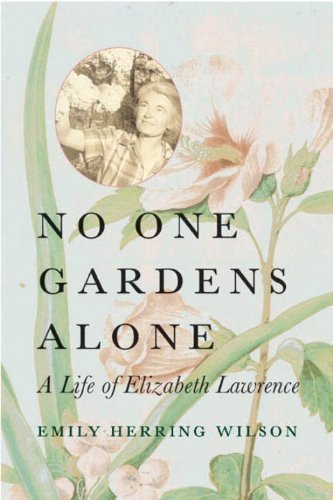 No One Gardens Alone: A Life of Elizabeth Lawrence (Concord Library) by Emily Herring Wilson (2005-09-15)