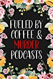 Fueled By Coffee & Murder Podcasts: True Crime Journal For Murderino Fans of True Crime, Murders and Serial Killers Cases - 6x9