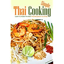 Simple Thai Cooking: Learn to Make the Best Thai Recipes in no time!