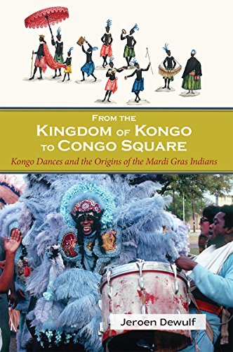 From the Kingdom of Kongo to Congo Square: Kongo Dances and the Origins of the Mardi Gras Indians ()