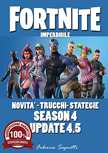 FORTNITE UPDATE GUIDA UPDATE 4.5: FORTNITE SEASON 4-5 UPDATE NEW FORTNITE TRUCCHI NUOVA SEASON GUIDE (Italian Edition)