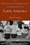 Evangelical Christianity and Democracy in Latin America (Evangelical Christianity and Democracy in the Global South)