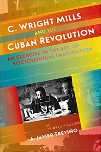 Cover image: C. Wright Mills and the Cuban Revolution: An Exercise in the Art of Sociological Imagination (Envisioning Cuba)