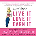 Live It Love It Earn It: A Woman's Guide to Financial Freedom Audiobook by Marianna Olszewski Narrated by Marianna Olszewski