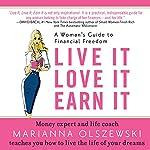 Live It Love It Earn It: A Woman's Guide to Financial Freedom | Marianna Olszewski