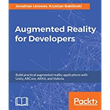 Augmented Reality for Developers: Build practical augmented reality applications with Unity, ARCore, ARKit, and Vuforia
