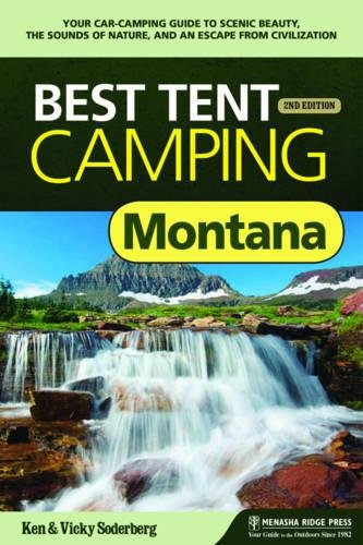 Best Tent Camping: Montana: Your Car-Camping Guide to Scenic Beauty, the Sounds of Nature, and an Escape from Civilization (Best Camping In Montana)