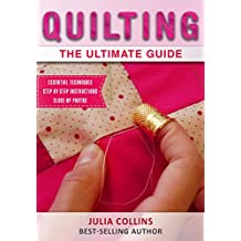 Quilting: The Ultimate Guide