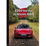 2 200 bornes en Mazda MX-5: Chronique d'un road-trip hors du commun ! (Les road-trips du Palais de la Voiture t. 1) (French Edition)