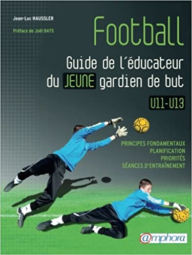 Book Football - Guide de l'éducateur du jeune gardien de but U11-U13 (French Edition)