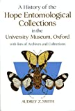 A History of the Hope Entomological Collections in the University Museum, Oxford, Smith, Audrey Z., 0198581793
