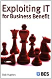 Exploiting It for Business Benefit, Hughes, Bob, 1902505921