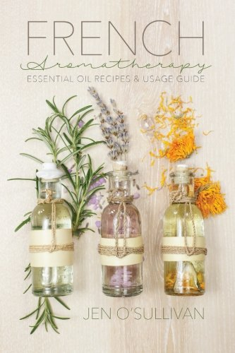 French Aromatherapy: Essential Oil Recipes & Usage Guide
