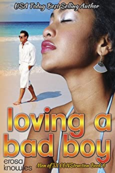 Loving a Bad Boy (The Men of 3X CONStruction Book 6) by [Knowles, Erosa]