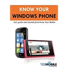 Know Your Windows Phone: Tutorials and User Guides (Know Your Mobile)