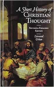 Amazon Com A Short History Of Christian Thought border=