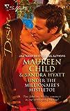 Under the Millionaire's Mistletoe, Maureen Child and Sandra Hyatt, 0373730691