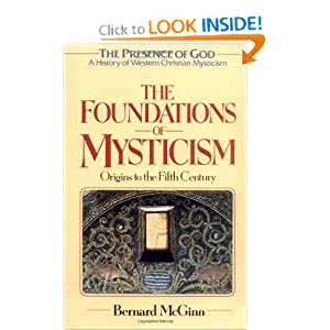 The Foundations of Mysticism (Presence of God: a History of Western Christian Mysticism Vol. 1) (v1) Bernard McGinn