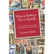 When In Rome or Rio or Riyadh...: Cultural Q & As for Successful Business Behavior Around the World