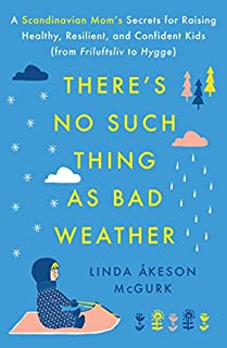 Book Cover: There's No Such Thing as Bad Weather: A Scandinavian Mom's Secrets for Raising Healthy, Resilient, and Confident Kids