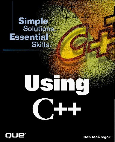 Using C++ (Simple Solutions, Essential Skills) by Jerry Anderson (1998-07-06)