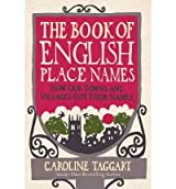 [( The Book of English Place Names: How Our Towns and Villages Got Their Names )] [by: Caroline Taggart] [May-2011]