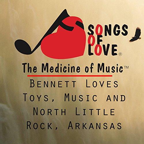 Arkansas Toy - Bennett Loves Toys, Music and North Little Rock, Arkansas