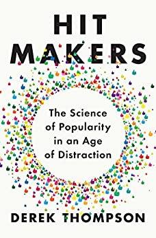 Hit Makers: The Science of Popularity in an Age of Distraction de [Thompson, Derek]