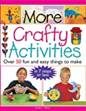 : More Crafty Activities: Over 50 Fun and Easy Things to Make in 7 Steps or Less
