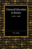 Classical Education in Britain 1500-1900, Martin Lowther Clarke, 1107622069